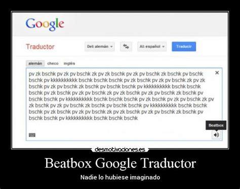 imagenes traductor google im 225 genes y carteles de beatbox pag 2 desmotivaciones