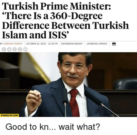 Turkish Meme - turkish prime minister there is a 360 degree difference
