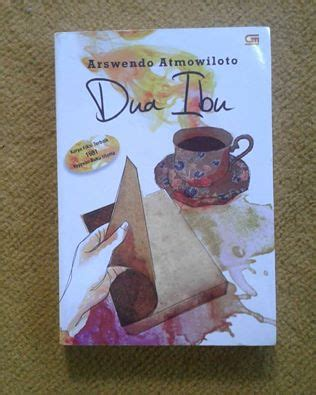 Dua Ibu Oleh Arswendo Atmowiloto novel dua ibu karya arswendo kung ide