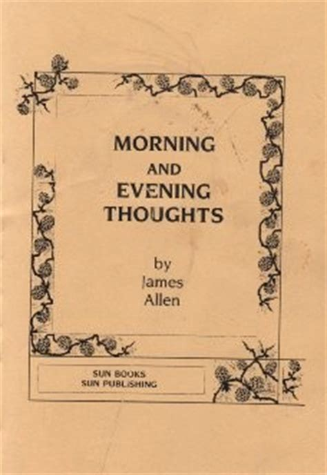 the james allen new thought collection as a man thinketh all these things added morning and evening thoughts from passion to peace morning evening thoughts james allen pdf limitless