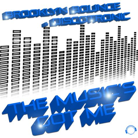 when a house got music the music s got me house electro edition by brooklyn bounce discotronic on mp3