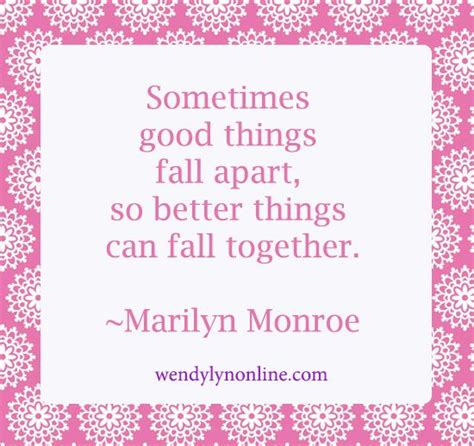 good things fall apart so better things can fall together sometimes good things fall apart so better things can