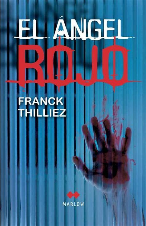 libro el ngel rojo el 193 ngel rojo thilliez franck sinopsis del libro