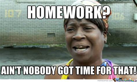 Ain T Nobody Got Time For That Meme Generator - ain t nobody got time for that by clawblade meme center