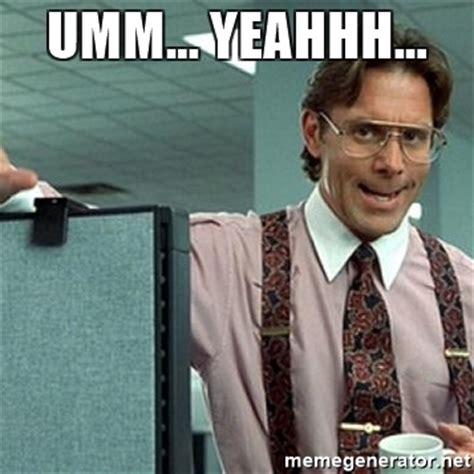 Office Space Meme Creator - the gallery for gt office space meme lumberg