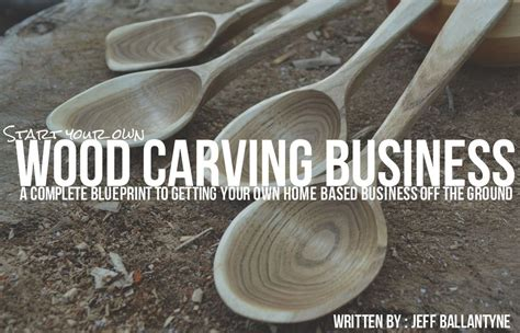 how to start your own woodworking business start your own wood carving business