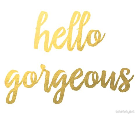 Glitter Home Decor by Quot Hello Gorgeous Faux Gold Foil Quot Posters By Tshirtstylist