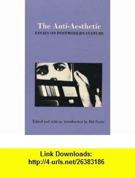 The Anti Aesthetic Essays by The Anti Aesthetic Essays On Postmodern Culture 9780941920018 Hal Foster Jurgen Habermas
