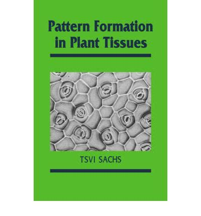 developmental pattern formation insights from physics and biology pattern formation in plant tissues tsvi sachs