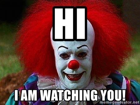 Watching You Meme - hi i am watching you pennywise the clown meme generator