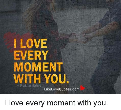 with you love every moment with you prakhar sahay