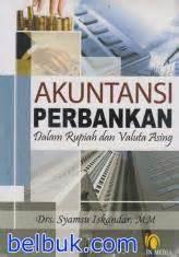 Buku Ajar Dasar Dasar Akuntansi akuntansi perbankan dalam rupiah dan valuta asing syamsu