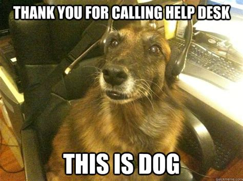 Help Desk Meme - thank you for calling help desk this is dog dogs