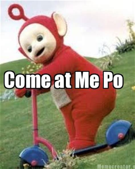 Come At Me Meme - meme creator come at me po meme generator at memecreator