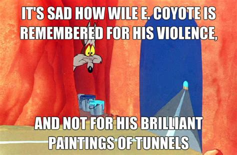 Wile E Coyote Meme - what wile e coyote should really be remembered for
