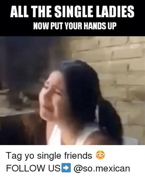 Single Ladies Meme - 25 best memes about single friend single friend memes