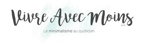 minimalisme guide complet pour la vie minimaliste comment décapoter votre maison simplifiez votre vie et vivez une vie significative french edition ebook vivre avec moins le minimalisme au quotidien