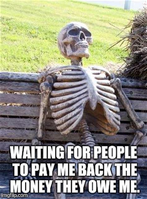 Pay Me My Money Meme - waiting skeleton meme imgflip