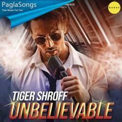 unbelievable tiger shroff mp song  kbps