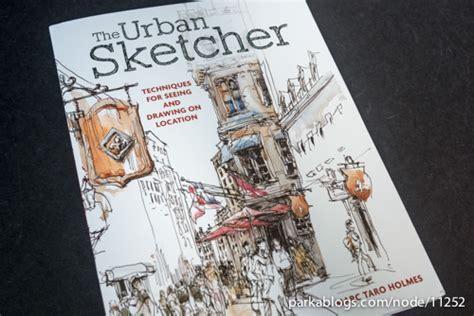 libro the urban sketcher techniques book review the urban sketcher techniques for seeing and drawing on location parka blogs