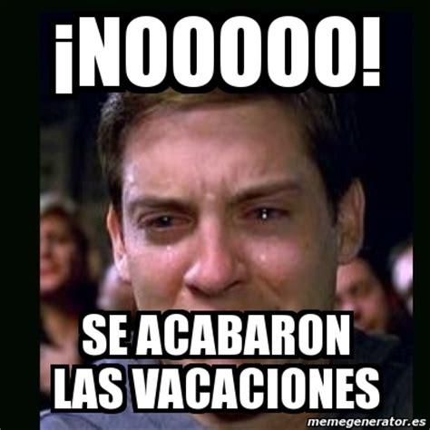 imagenes se acaban las vacaciones meme crying peter parker 161 nooooo se acabaron las