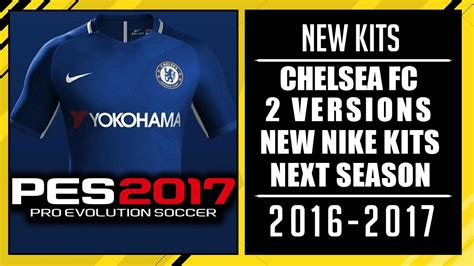 New Season New by Pes 2017 New Chelsea Nike Kits With 2 Versions Next