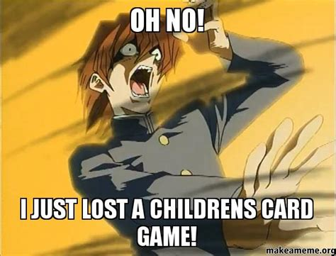 Meme Card Game - oh no i just lost a childrens card game make a meme