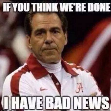 We Are Done Meme - we are definitely not done yet alabama football roll tide pinterest roll tide