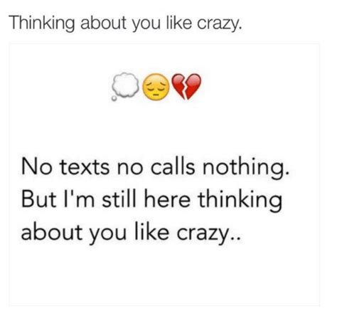 no texts no calls nothing but im still here thinking about you 25 best memes about like crazy like crazy memes