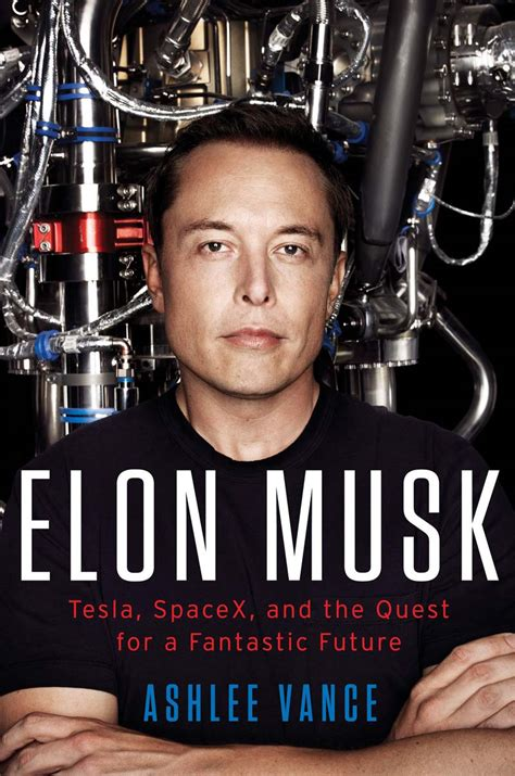 elon musk spacex elon musk tesla spacex and the quest for a fantastic