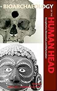 the bioarchaeology of the human head decapitation decoration and deformation bioarchaeological interpretations of the human past local regional and global ebook amazon com the bioarchaeology of the human head