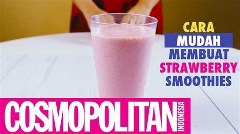 membuat yoghurt mudah membuat strawberry smoothies yoghurt cosmo recipe
