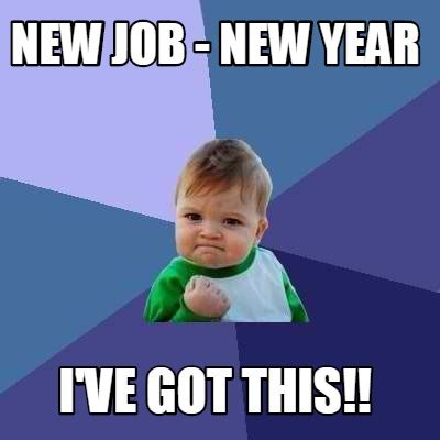meme creator new job new year i ve got this meme