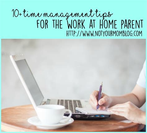 10 Tips For Time Parents by 10 Time Management Tips For The Work At Home Parent Not