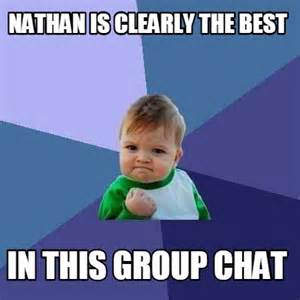 Chat Meme - meme creator nathan is clearly the best in this group