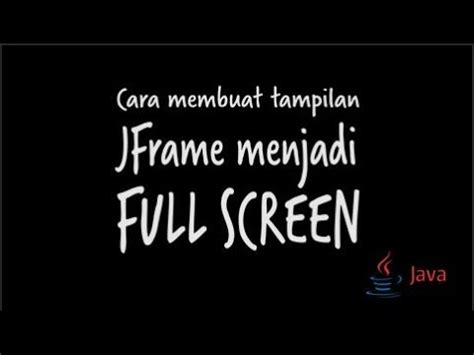 membuat youtube fullscreen cara membuat tilan jframe menjadi full screen