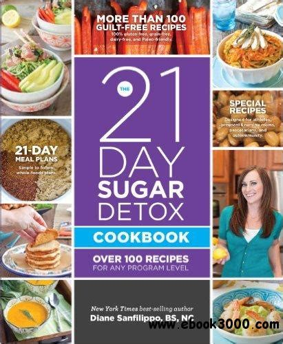5 Day Sugar Detox by The 21 Day Sugar Detox Cookbook 100 Recipes For Any
