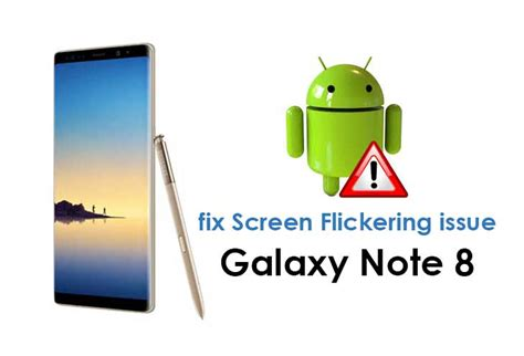 samsung screen is flickering how to fix samsung galaxy note 8 screen flickering issue gettechmedia