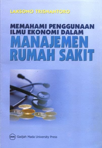 Buku Memahami Penggunaan Ilmu Ekonomi Dalam Manajemen Rumah Sakit An Memahami Penggunaan Ilmu Ekonomi Dalam Manajemen Rumah