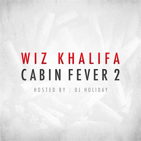 Cabin Fever By Wiz Khalifa by Wiz Khalifa Cabin Fever 2 Hosted By Dj Mixtape