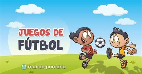 imagenes infantiles juegos juegos de f 250 tbol gratis para ni 241 os de primaria
