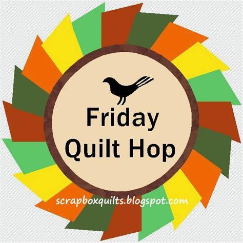 Quilt Hop by Scrapbox Quilts Friday S Quilt Hop