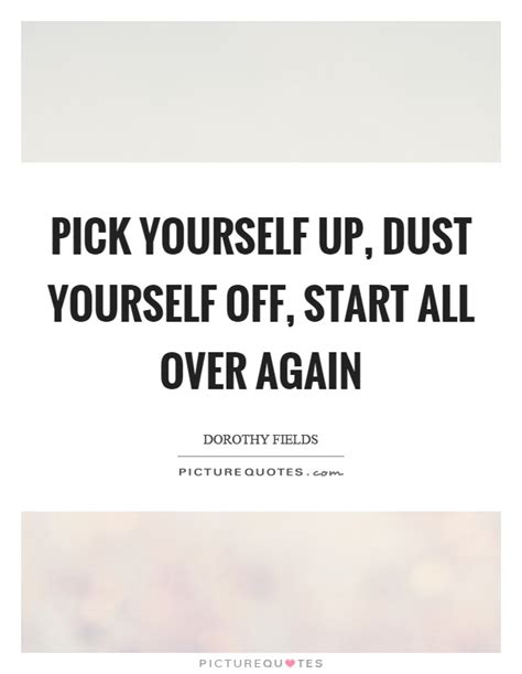 Starting All Again 3 by Quotes For Dust Yourself Quotes Www Quotesmixer