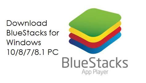 bluestacks pc download windows 7 free download bluestacks for windows 10