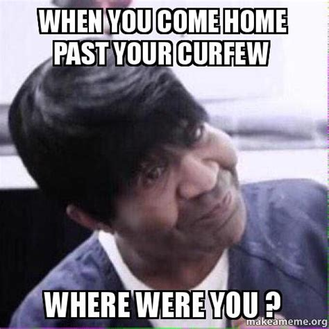when you come home past your curfew where were you