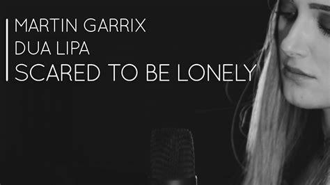 martin garrix dua lipa scared to be lonely uplink martin garrix dua lipa scared to be lonely alice