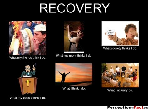 Recovery Memes - recovery what people think i do what i really do