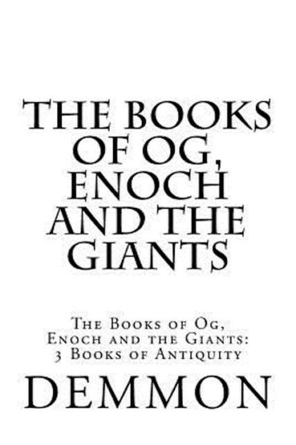 Books of Og, Enoch and the Giants : 3 Books of Antiquity