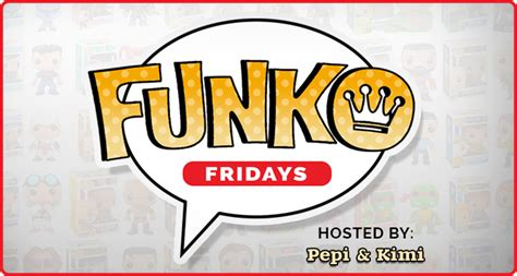 Introducing Fridays by Introducing Funko Fridays An All New Kimi Who