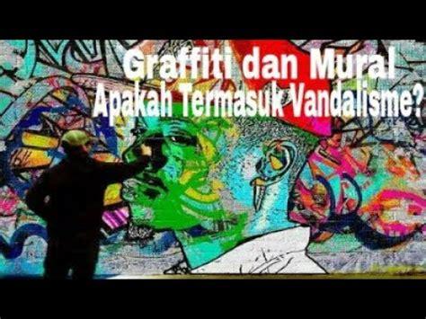 perbedaan vandalisme graffiti  mural youtube
